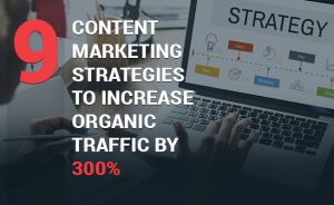 9 Content Marketing Strategies to Grow Organic Traffic by 300%