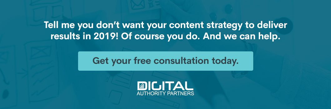 Tell me you don't want your content strategy to deliver results in 2019! Of course you do. And we can help. Get your free consultation today.
