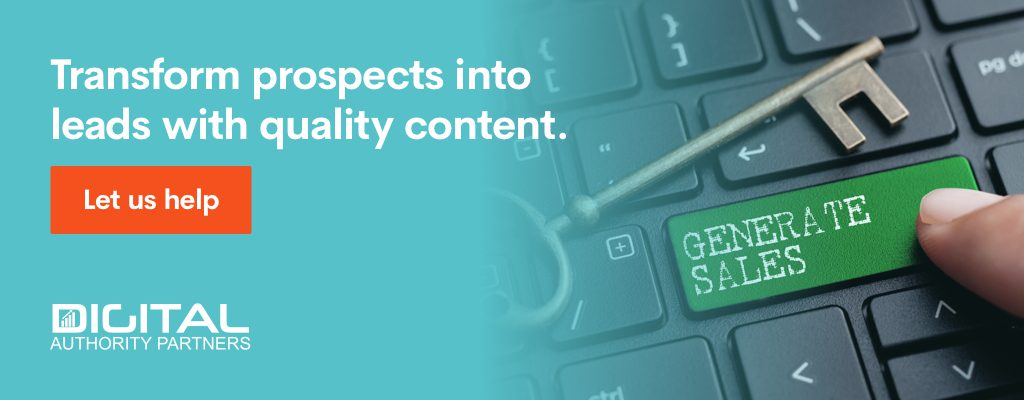 Transform prospects into leads with quality content.