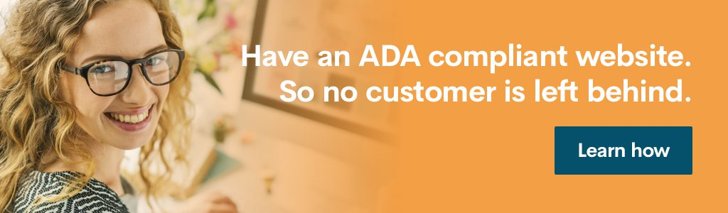 Have an ADA compliant website so no customer is left behind.