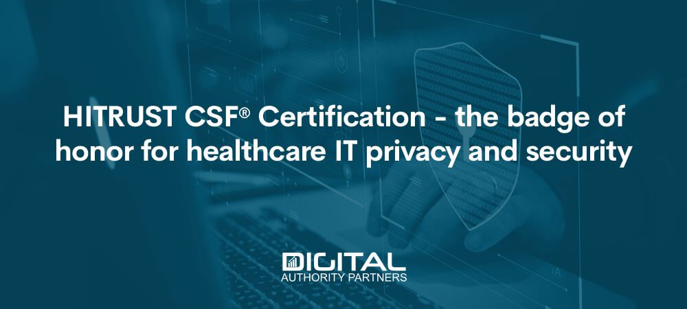 Web banner that reads: HITRUST CSF® Certification - the badge of honor for healthcare IT privacy and security
