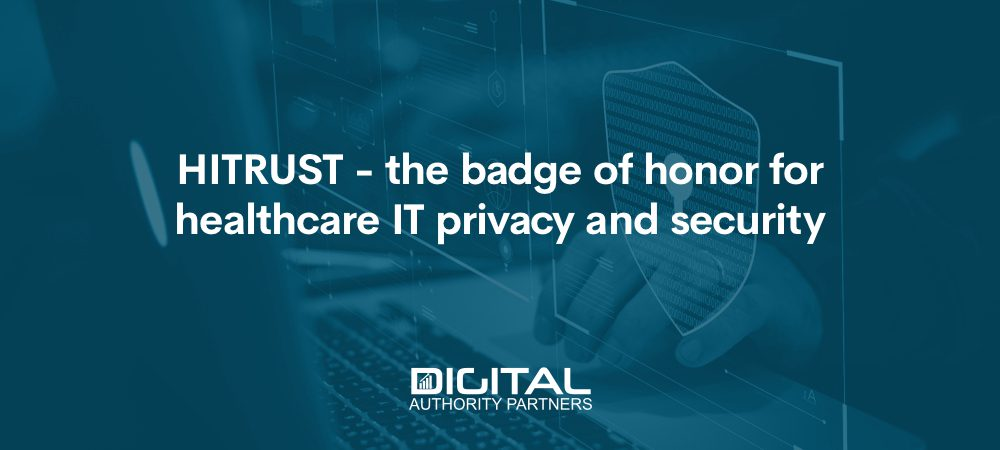 HITRUST - the badge of honor for healthcare IT privacy and security