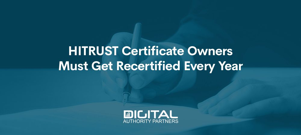 HITRUST certificate owners must get re-certified every year